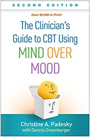 The Clinician's Guide to CBT Using Mind Over Mood, Second Edi