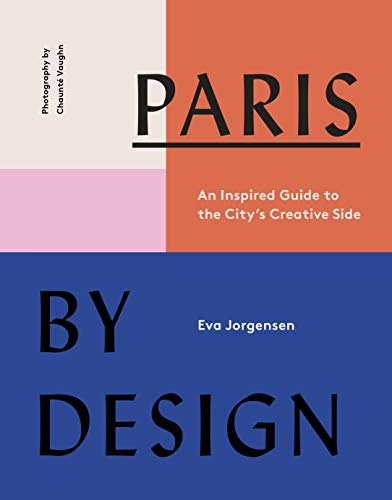 Paris by Design: An Inspired Guide to the City's Creative Side (English Edition)