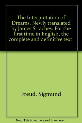 The Interpretation of Dreams. Newly translated by James Strachey. For the first time in English, the complete and definitive text.