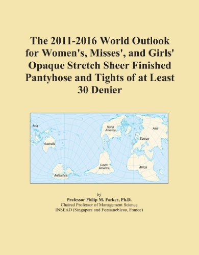 The 2011-2016 World Outlook for Women's, Misses', and Girls' Opaque Stretch Sheer Finished Pantyhose and Tights of at Least 30 Denier