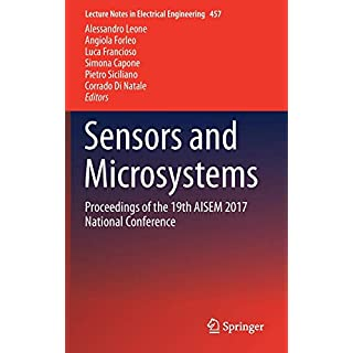 Sensors and Microsystems: Proceedings of the 19th AISEM 2017 National Conference (Lecture Notes in Electrical Engineering)