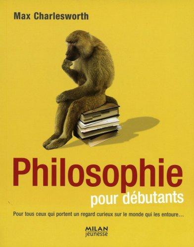 La philosophie pour les débutants : A l'usage des humains et autres créatures