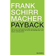 Payback: Warum wir im Informationszeitalter gezwungen sind zu tun. was wir nicht tun wollen. und wie wir die Kontrolle über unser Denken zurückgewinnen von Schirrmacher. Frank (2009) Gebundene Ausgabe