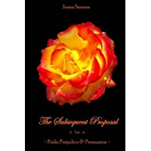 The Subsequent Proposal: ~ A Tale of Pride, Prejudice & Persuasion ~ by Joana Starnes (2013-10-25)
