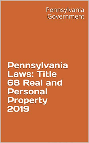 Pennsylvania Laws: Title 68 Real and Personal Property 2019 (English Edition)