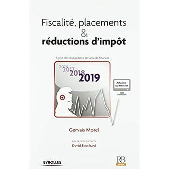 Fiscalité, placements et réductions d'impôt: À jour des dispositions de la loi de finances 2019. Avec la participation de David Ecochard