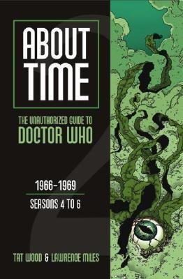 [{ About Time: The Unauthorized Guide to Doctor Who: 1966-1969: Seasons 4 to 6 By Wood, Tat ( Author ) Jan - 01- 2010 ( Paperback ) } ]