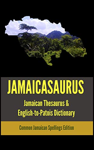 JAMAICASAURUS: The Official Jamaican Thesaurus & English-to-Patois Dictionary (English Edition)