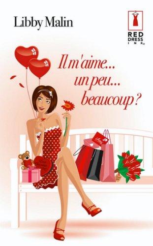 Read Online Il m'aime... un peu... beaucoup ? (Red Dress Ink t. 79) pdf, epub