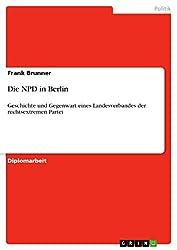 Die NPD in Berlin: Geschichte und Gegenwart eines Landesverbandes der rechtsextremen Partei