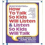 How to Talk so Kids Will Listen (An Abridged Production)[CD]; And Listen So Kids Will Talk