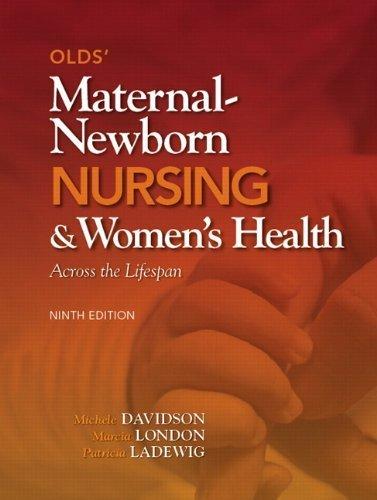 Olds' Maternal-Newborn Nursing & Women's Health Across the Lifespan (9th Edition) by Davidson, Michele C., London, Marcia L., Ladewig, Patricia W (2011) Hardcover