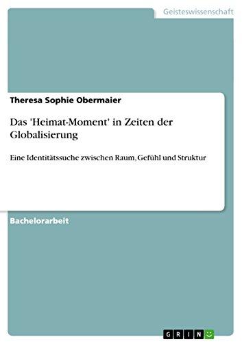 Das 'Heimat-Moment' in Zeiten der Globalisierung: Eine Identitätssuche zwischen Raum, Gefühl und Struktur