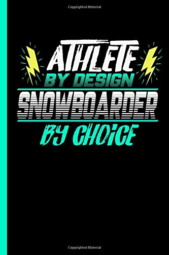 Athlete By Design Snowboarder By Choice: Notebook & Journal Or Diary For Ski Snowboarding Sports Lovers - Take Your Notes Or Gift It To Buddies, Date Ruled Paper (120 Pages, 6x9