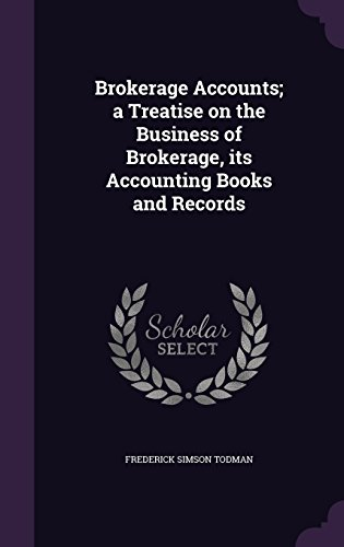 Brokerage Accounts; a Treatise on the Business of Brokerage, its Accounting Books and Records