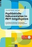 Psychiatrische Dokumentation im PEPP-Entgeltsystem: Ein Leitfaden für Mitarbeiter in der Psychiatrie, Psychosomatik sowie Kinder- und Jugendpsychiatrie