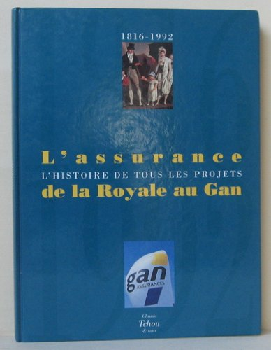 L'assurance de la royale au Gan : l'histoire de tous les projets : 1816-1992