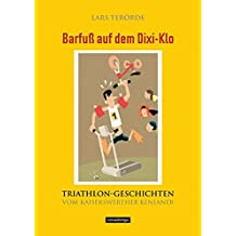 Barfuß auf dem Dixi-Klo. Triathlongeschichten vom Kaiserswerther Kenianer.