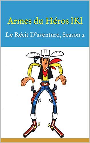 Livre pdf gratuit a telecharger en francais Armes du Héros lKl: Le Récit D'aventure, Season 2