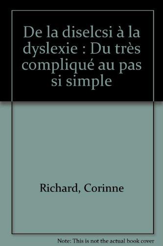 De la diselcsi à la dyslexie : Du très compliqué au pas si simple par Richard Corinne