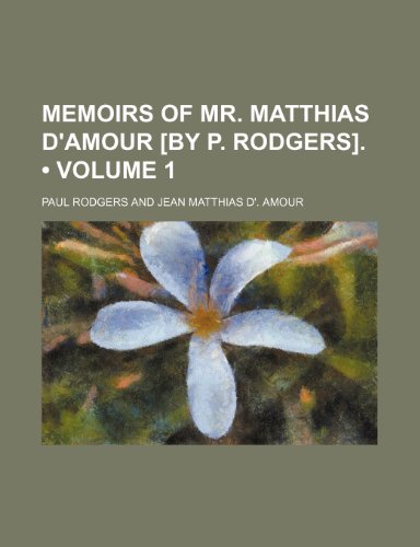 Memoirs of Mr. Matthias D'amour [By P. Rodgers]. (Volume 1)