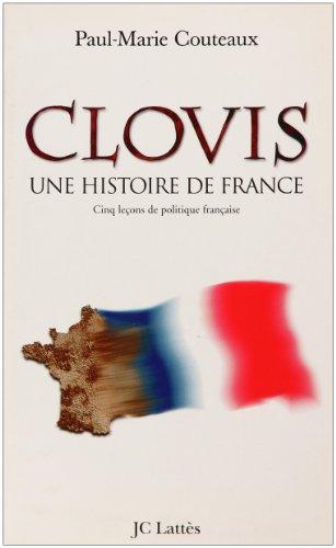Clovis, une histoire de France : Cinq leons de politique franaise, essai