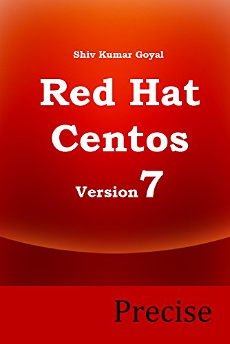 Red Hat and Centos 7 Precise ( Administrator's  guide for Red hat enterprise linux and Centos Linux version 7) (English Edition) por Shiv Kumar Goyal