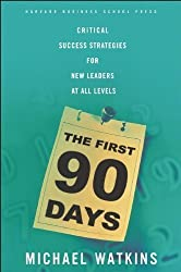 The First 90 Days: Critical Success Strategies for New Leaders at All Levels by Michael D Watkins (2003-10-01)