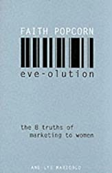 Eveolution: The Eight Truths of Marketing to Women by Faith Popcorn (2001-02-05)