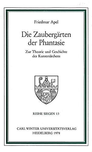 Die Zaubergärten der Phantasie: Zur Theorie und Geschichte des Kunstmärchens (Reihe Siegen)