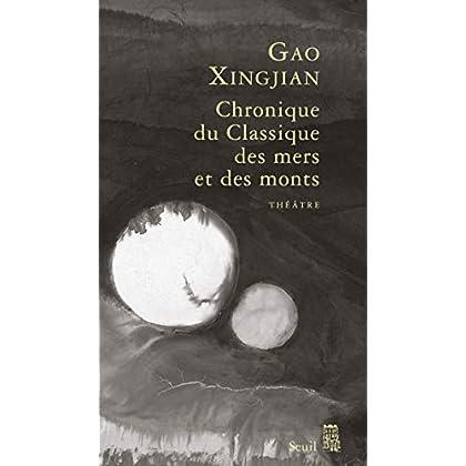 Chronique du Classique des mers et des monts. Tragicomédie divine en trois actes (ROMAN ET.HC)
