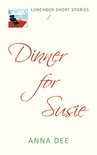 Dinner for Susie (LUNCHBOX SHORT STORIES Book 1) by [Dee, Anna]