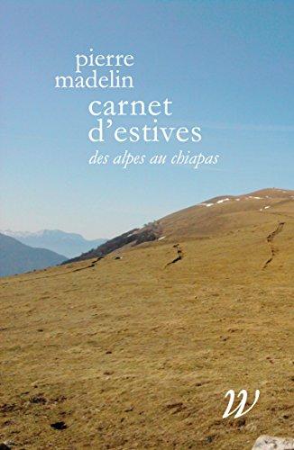 Carnet d'Estives, des Alpes au Chiapas par Pierre Madelin
