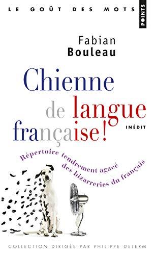 Chienne de langue française! - Répertoire tendrement agacé des bizarreries du français par Fabian Bouleau