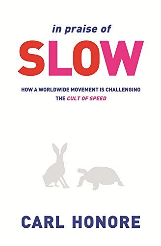 In Praise of Slow: How a Worldwide Movement is Challenging the Cult of Speed by Carl Honore (2004-05-04)