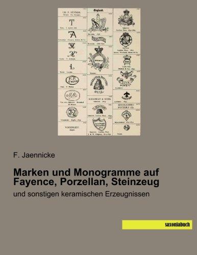 Marken und Monogramme auf Fayence, Porzellan, Steinzeug: und sonstigen keramischen Erzeugnissen