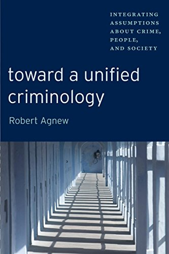 Toward a Unified Criminology: Integrating Assumptions about Crime, People and Society (New Perspectives in Crime, Deviance, and Law) por Robert Agnew