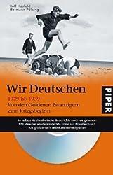 Wir Deutschen 1929 bis 1939: Von den Goldenen Zwanzigern zum Kriegsbeginn