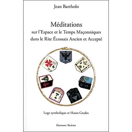 Méditations sur l'Espace et le Temps Maçonniques dans le Rite Ecossais Ancien et Accepté