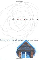 The Center of Winter: A Novel by Marya Hornbacher (2005-02-01)