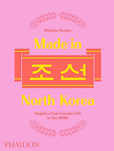 made in north korea. graphics from everyday life in dprk. ediz. a colori: graphics from everyday life in the dprk
