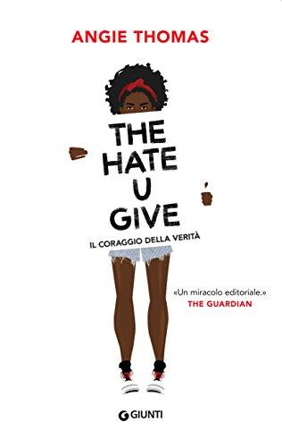The Hate U Give. Il coraggio della verità di [Thomas, Angie]