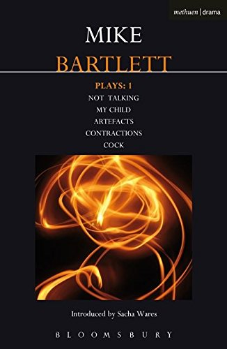 Bartlett Plays: 1: Not Talking, My Child, Artefacts, Contractions, Cock (Contemporary Dramatists) por Mike Bartlett