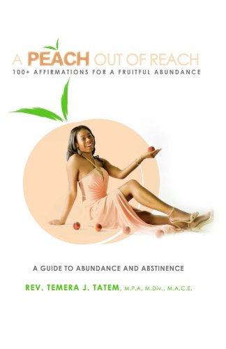 A Peach Out Of Reach 100+ Affirmations for a Fruitful Abundance: A Guide To Abstinence and Abundance