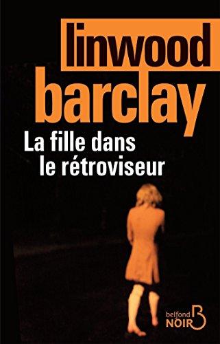 La fille dans le rétroviseur (BELFOND NOIR) par Linwood BARCLAY