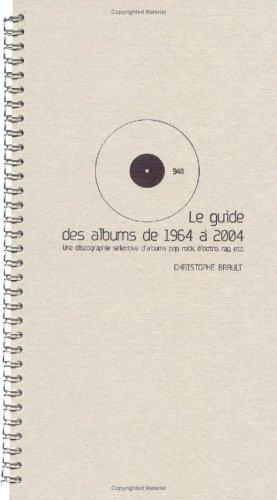 Le guide des albums de 1964 à 2004 : Une discographie sélective pop, rock, électro, rap, tec...