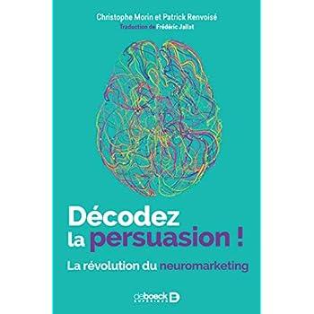 Décodez la persuasion !La révolution du neuromarketing