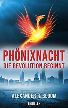 Phönixnacht: Die Revolution beginnt (Thriller) von [Bloom, Alexander R.]