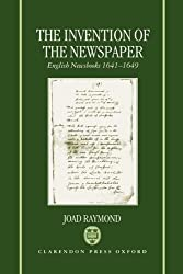 The Invention of the Newspaper: English Newsbooks 1641-1649
