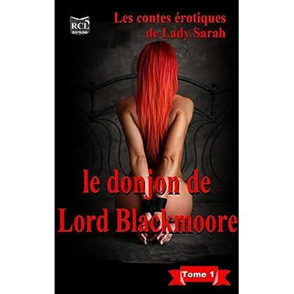 Le donjon de Lord Blackmoore: Tome 1 (Les contes érotiques de Lady Sarah)